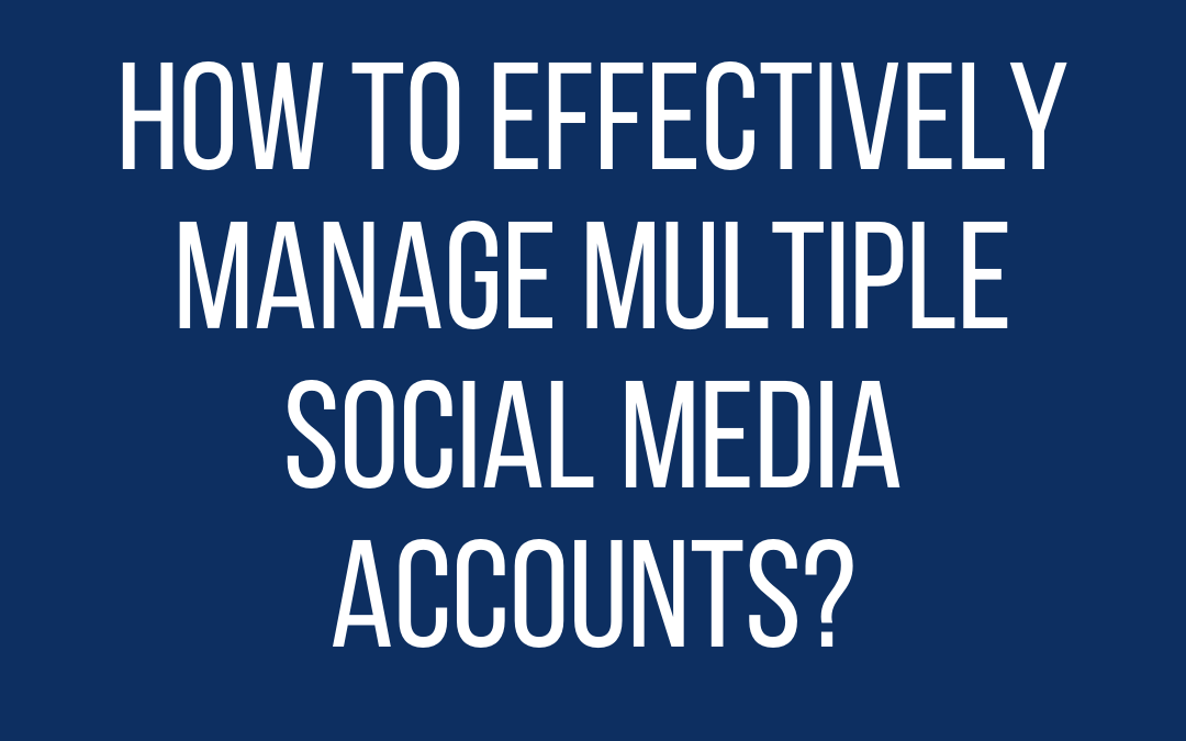 How to Effectively Manage Multiple Social Media Accounts?